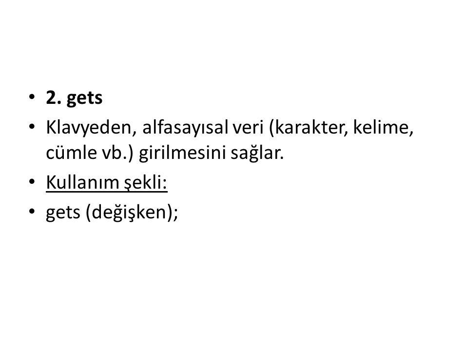 2.gets Klavyeden, alfasayısal veri (karakter, kelime, cümle vb.) girilmesini sağlar.