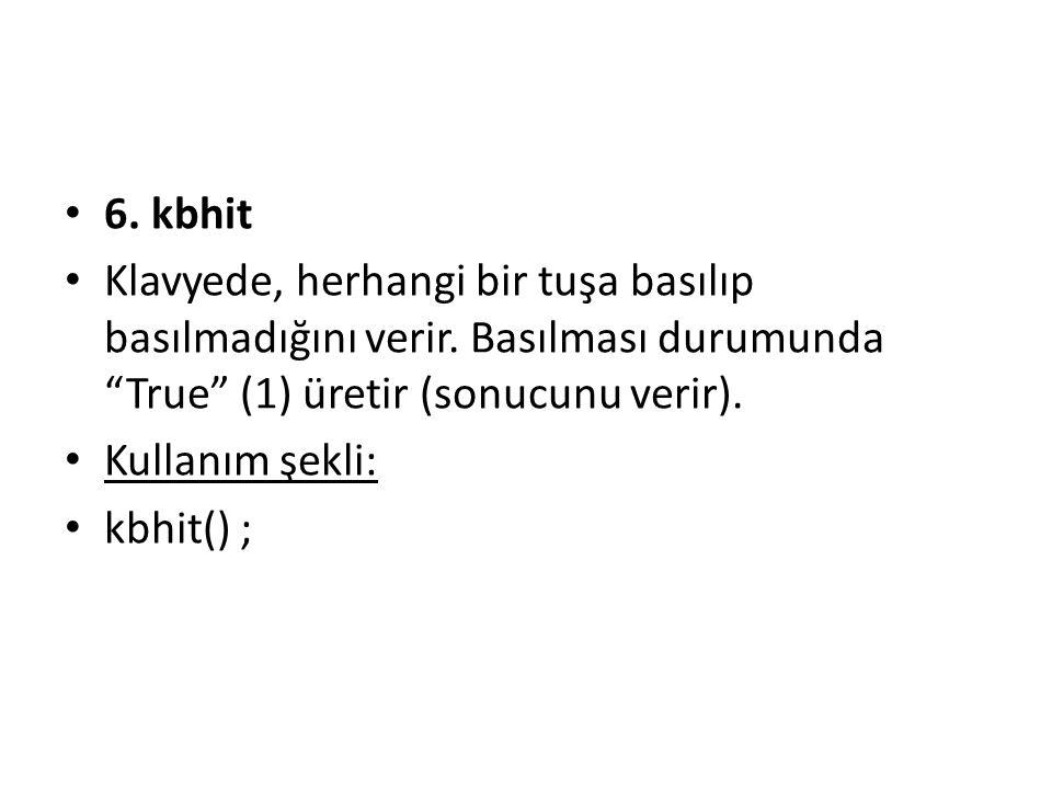 6.kbhit Klavyede, herhangi bir tuşa basılıp basılmadığını verir.