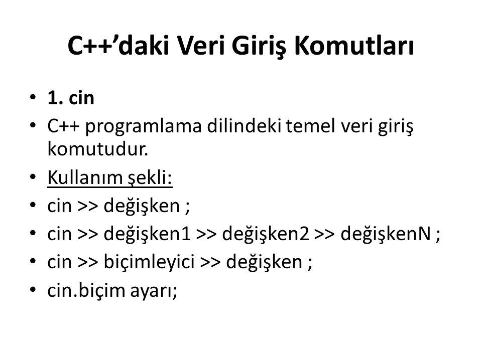 C++'daki Veri Giriş Komutları 1.cin C++ programlama dilindeki temel veri giriş komutudur.