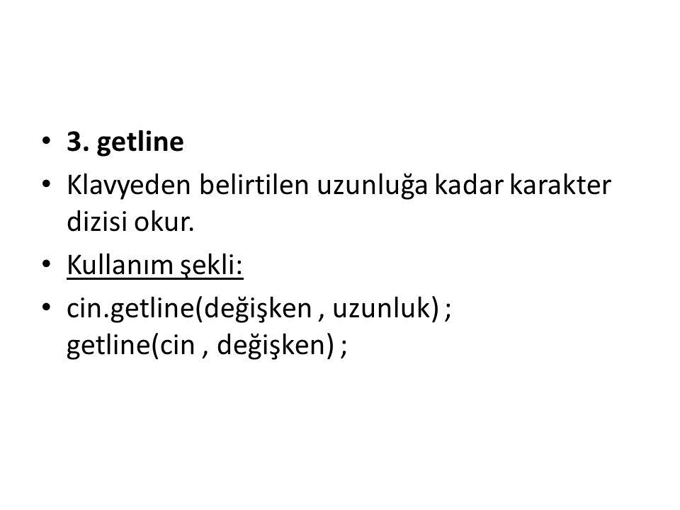 3.getline Klavyeden belirtilen uzunluğa kadar karakter dizisi okur.