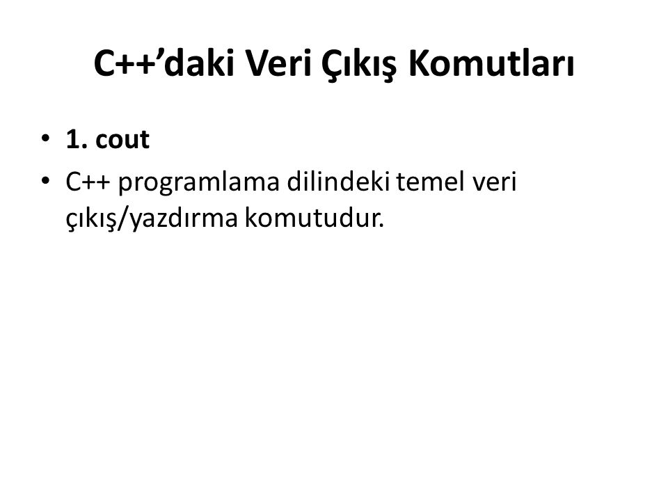 C++'daki Veri Çıkış Komutları 1.
