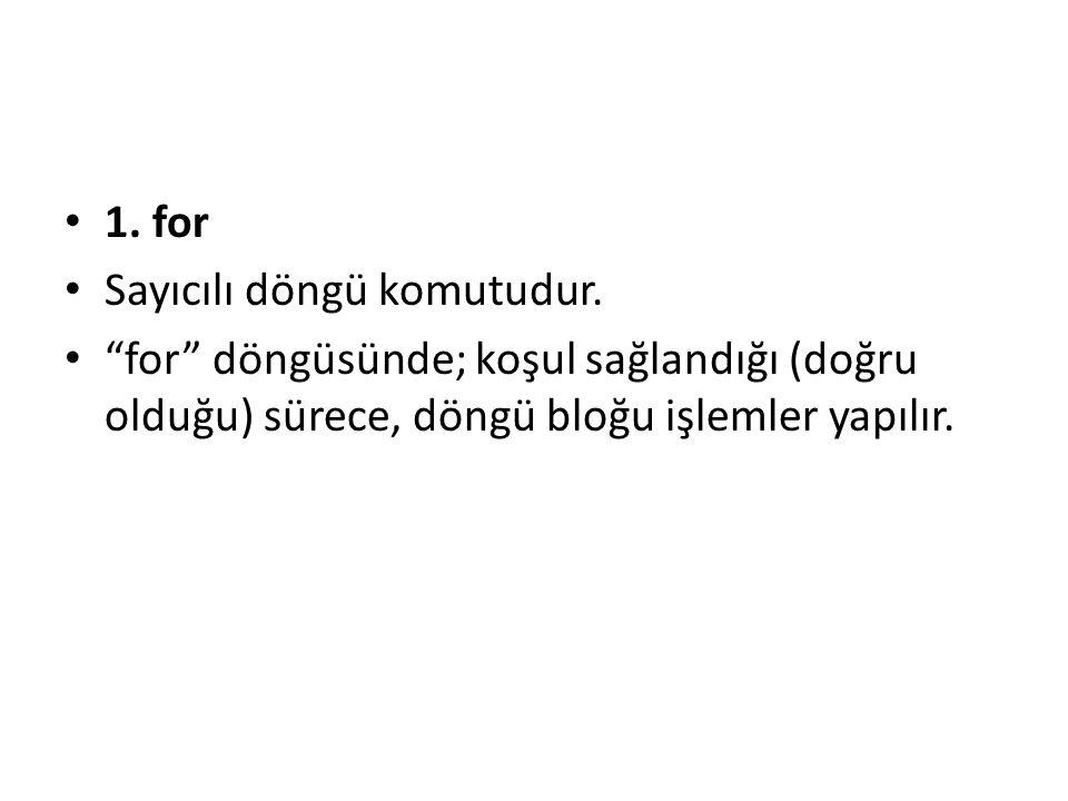 1.for Sayıcılı döngü komutudur.