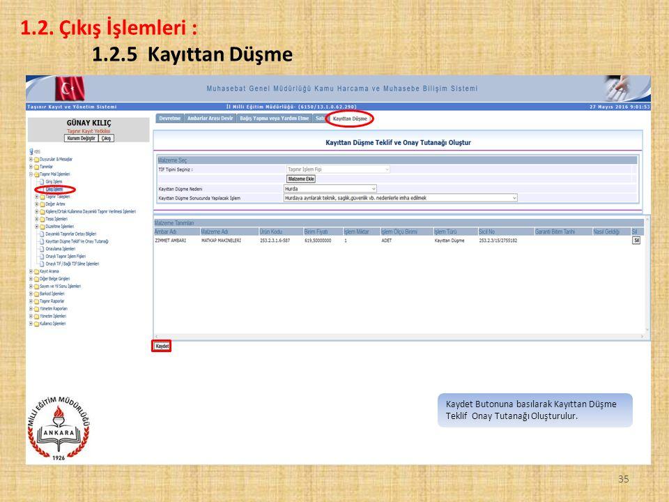 35 1.2. Çıkış İşlemleri : 1.2.5 Kayıttan Düşme Kaydet Butonuna basılarak Kayıttan Düşme Teklif Onay Tutanağı Oluşturulur.