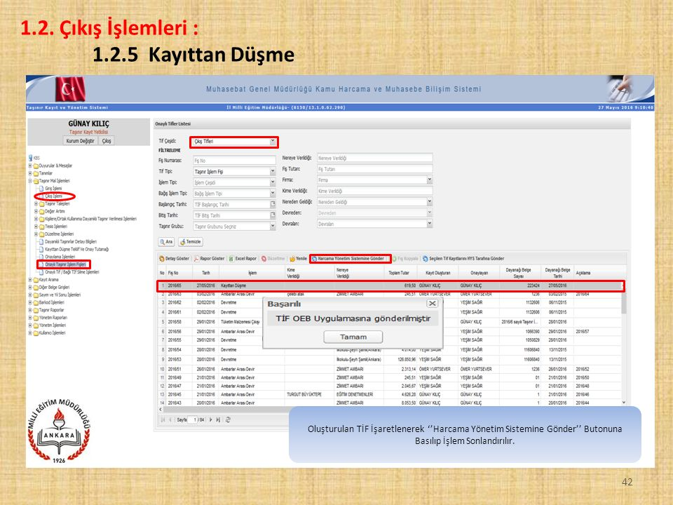 42 1.2. Çıkış İşlemleri : 1.2.5 Kayıttan Düşme Oluşturulan TİF İşaretlenerek ''Harcama Yönetim Sistemine Gönder'' Butonuna Basılıp İşlem Sonlandırılır