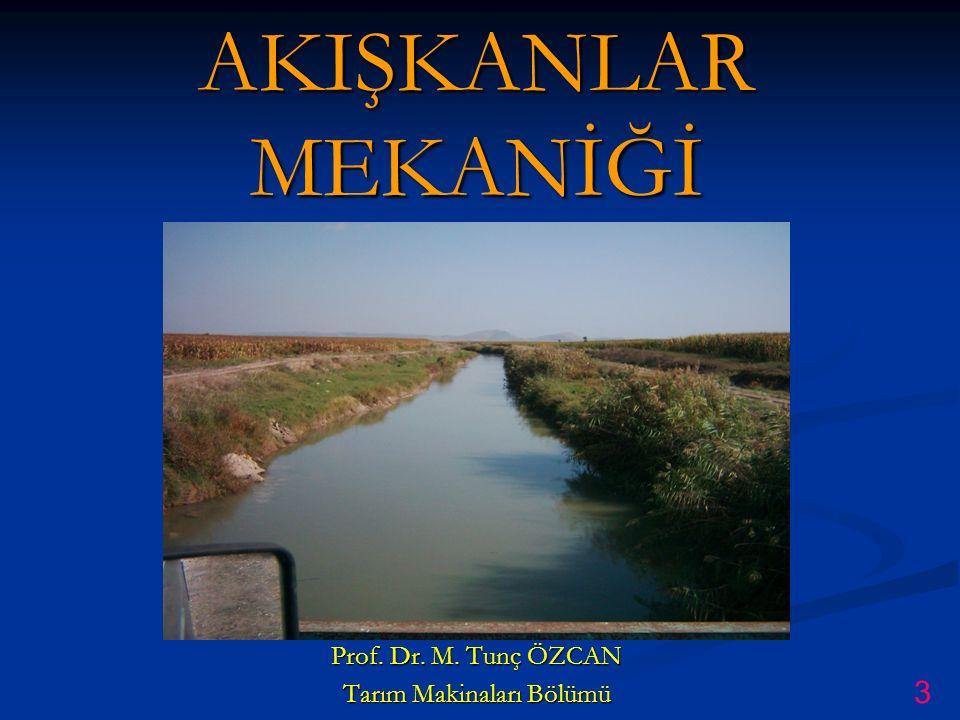 AKIŞKANLAR MEKANİĞİ Prof. Dr. M. Tunç ÖZCAN Tarım Makinaları Bölümü 3