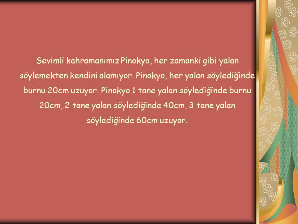 Sevimli kahramanımız Pinokyo, her zamanki gibi yalan söylemekten kendini alamıyor. Pinokyo, her yalan söylediğinde burnu 20cm uzuyor. Pinokyo 1 tane y