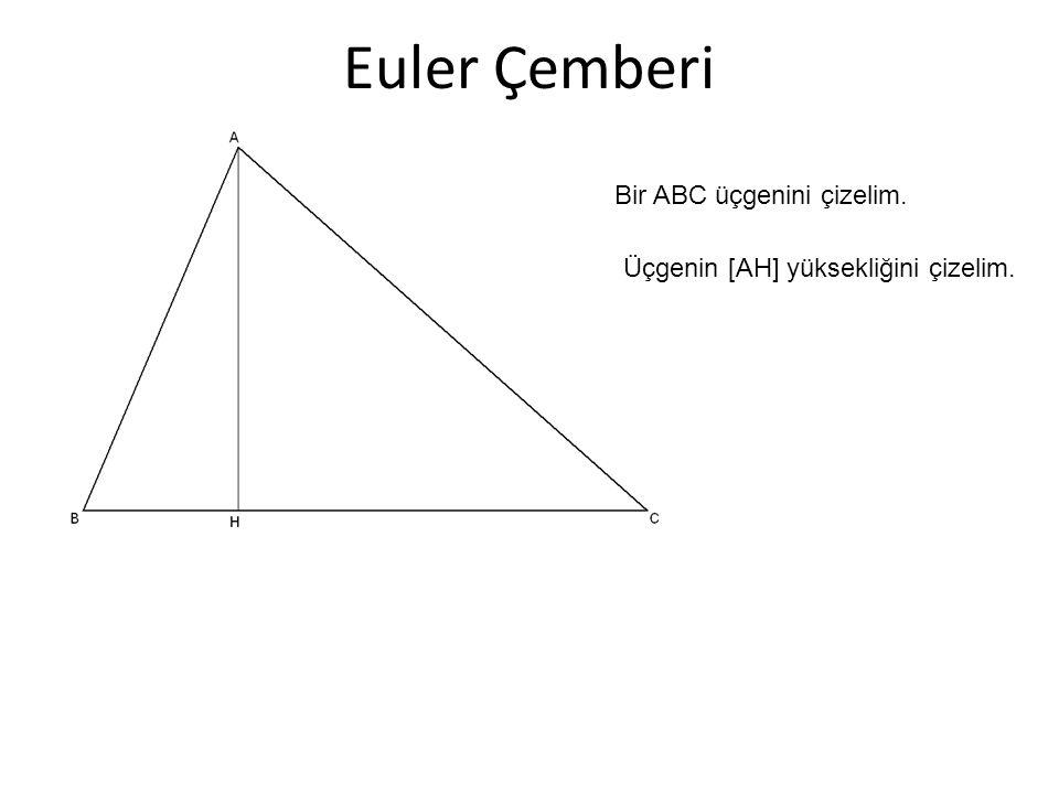Euler Çemberi Bir ABC üçgenini çizelim. Üçgenin [AH] yüksekliğini çizelim.