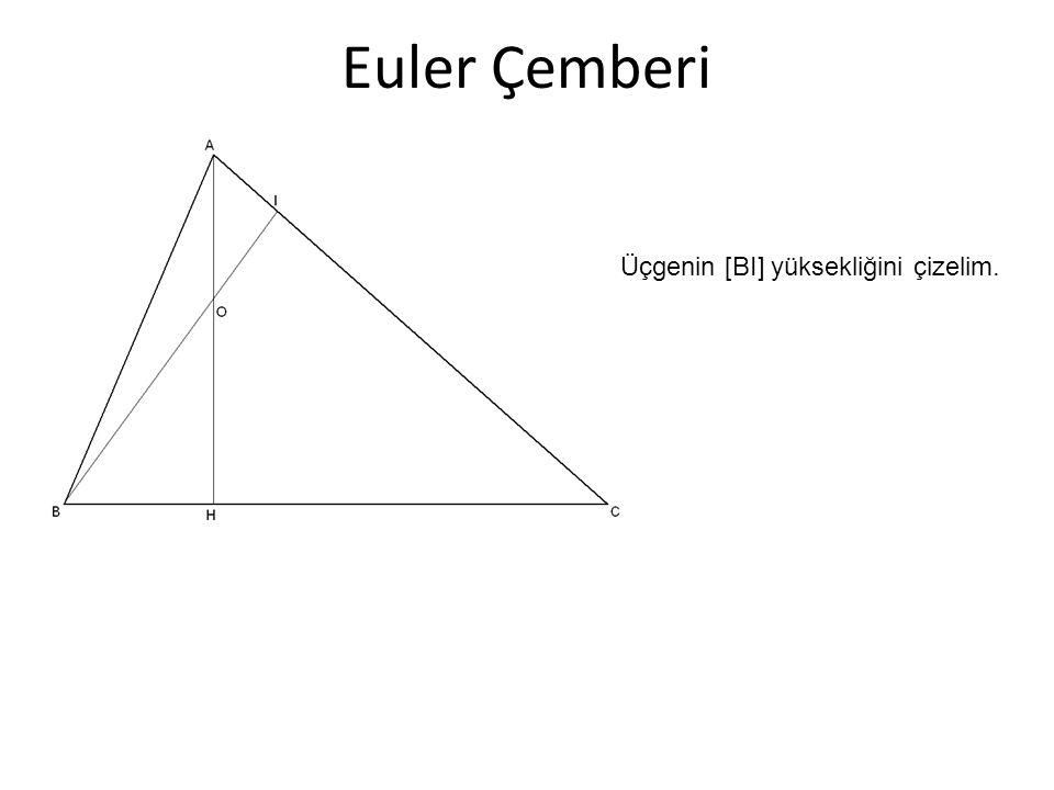 Euler Çemberi Üçgenin [BI] yüksekliğini çizelim.