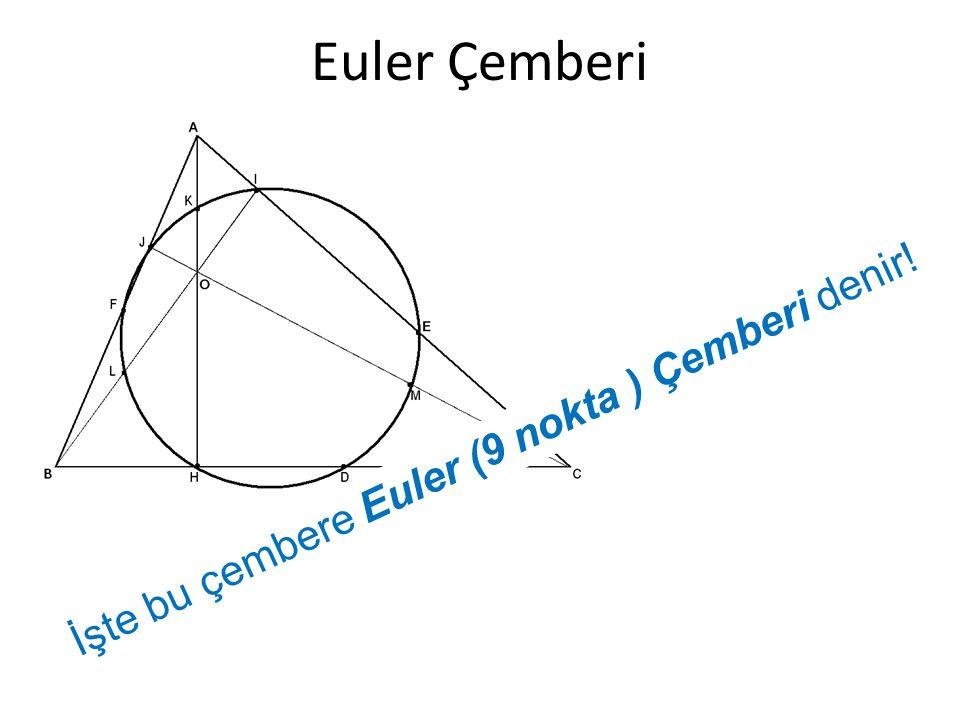 Euler Çemberi İşte bu çembere Euler (9 nokta ) Çemberi denir!