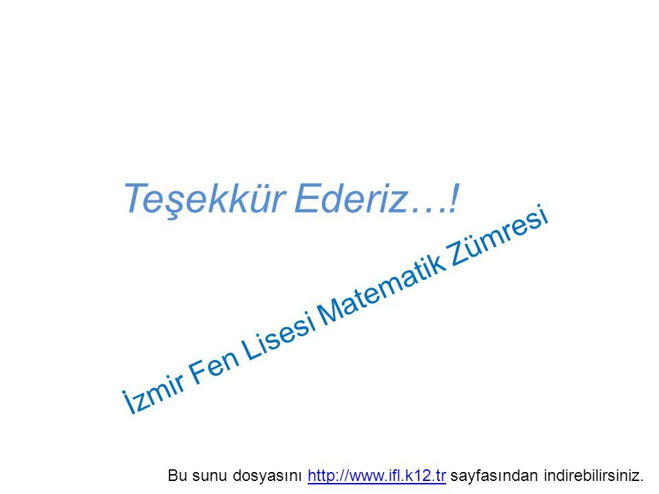 İzmir Fen Lisesi Matematik Zümresi Teşekkür Ederiz…! Bu sunu dosyasını http://www.ifl.k12.tr sayfasından indirebilirsiniz.http://www.ifl.k12.tr