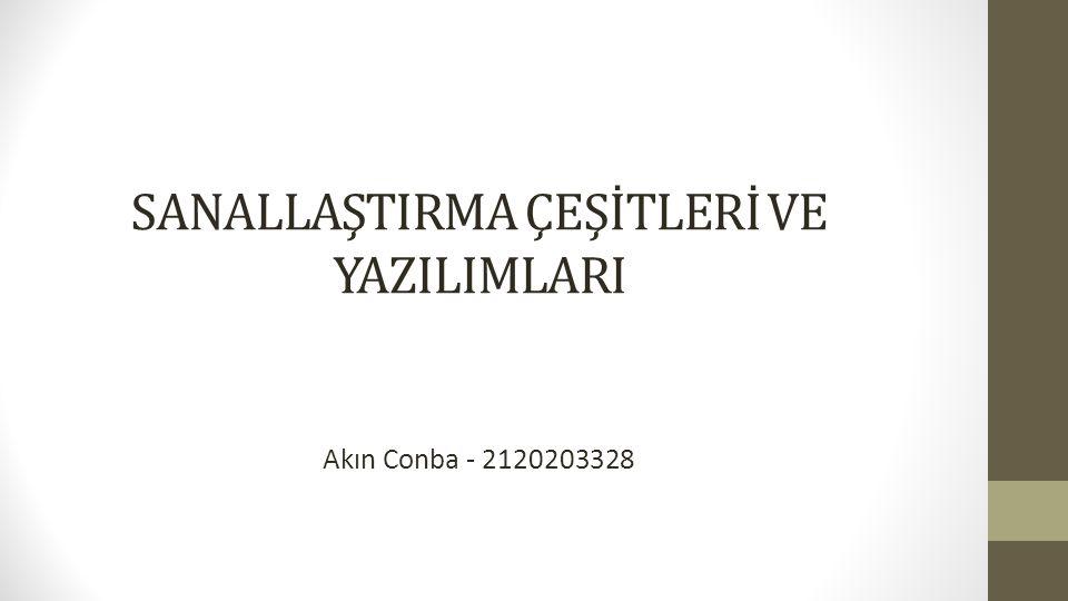SANALLAŞTIRMA ÇEŞİTLERİ VE YAZILIMLARI Akın Conba - 2120203328
