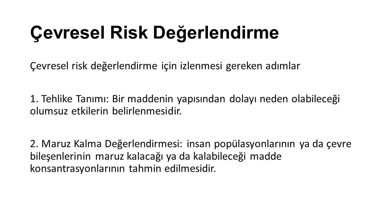Çevresel Risk Değerlendirme Çevresel risk değerlendirme için izlenmesi gereken adımlar 1.