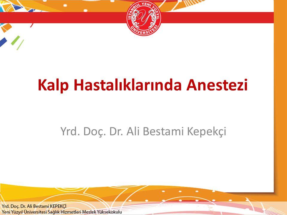 Kalp Hastalıklarında Anestezi Yrd. Doç. Dr. Ali Bestami Kepekçi