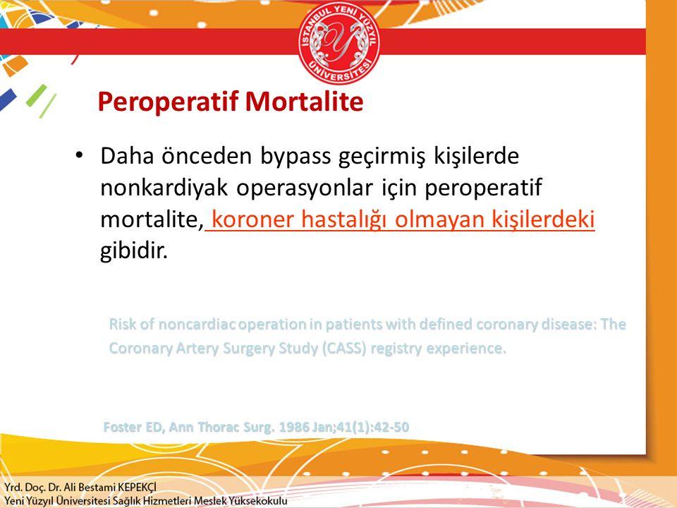 Peroperatif Mortalite Daha önceden bypass geçirmiş kişilerde nonkardiyak operasyonlar için peroperatif mortalite, koroner hastalığı olmayan kişilerdeki gibidir.