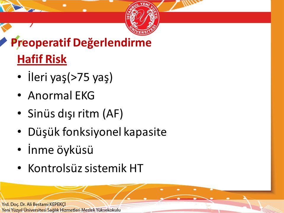 Preoperatif Değerlendirme Hafif Risk İleri yaş(>75 yaş) Anormal EKG Sinüs dışı ritm (AF) Düşük fonksiyonel kapasite İnme öyküsü Kontrolsüz sistemik HT