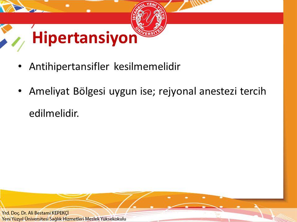 Hipertansiyon Antihipertansifler kesilmemelidir Ameliyat Bölgesi uygun ise; rejyonal anestezi tercih edilmelidir.