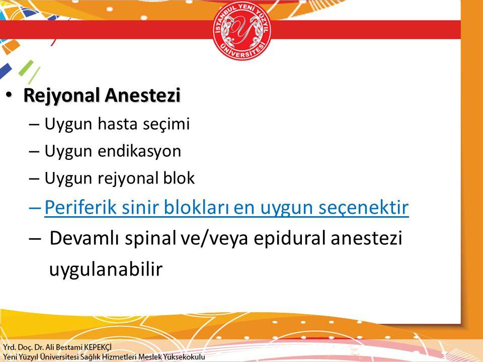 Rejyonal Anestezi Rejyonal Anestezi – Uygun hasta seçimi – Uygun endikasyon – Uygun rejyonal blok – Periferik sinir blokları en uygun seçenektir – Devamlı spinal ve/veya epidural anestezi uygulanabilir