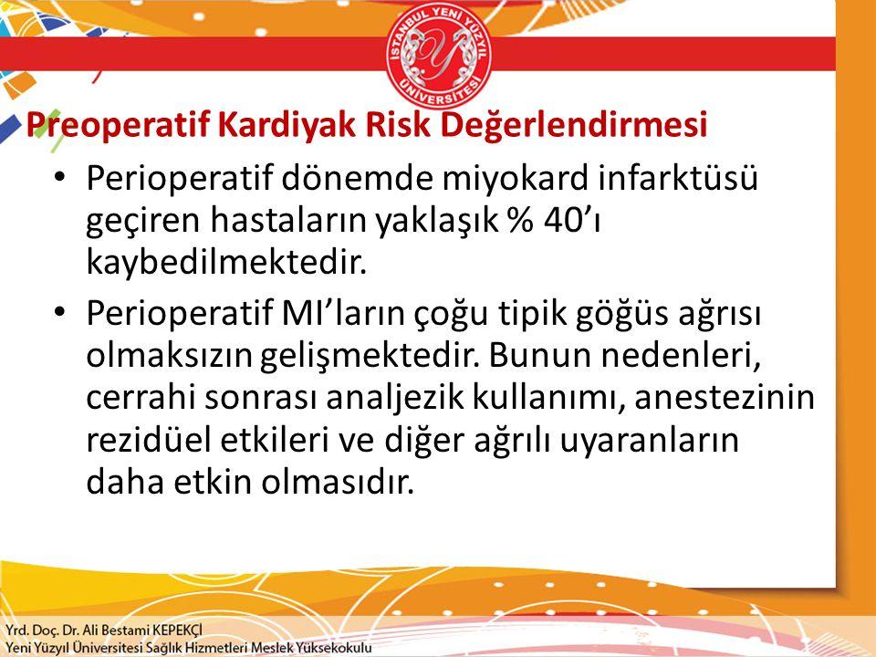 Preoperatif Değerlendirme  Yüksek Risk Anstabil koroner sendromlar Akut ya da yeni MI (<1 ay) Unstabil angina ya da şiddetli angina (Kanada Klas III-IV) Dekompanse kalp yetersizliği Ciddi aritmiler Yüksek dereceli AV Blok Semptomatik ventriküler aritmiler ve organik kalp hastalığı Ventrikül hızı kontrol edilemeyen SVT Ciddi kapak hastalığı