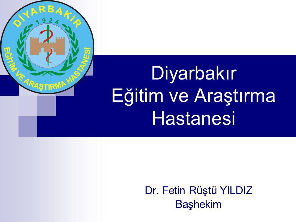 Diyarbakır Eğitim ve Araştırma Hastanesi Dr. Fetin Rüştü YILDIZ Başhekim
