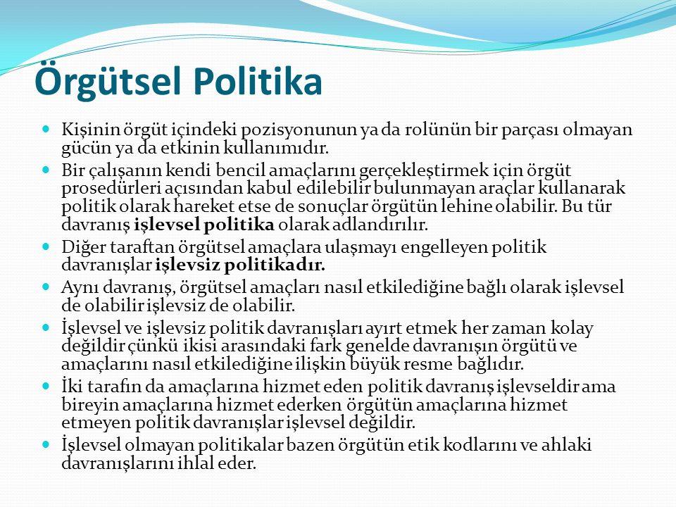 Örgütsel Politika Kişinin örgüt içindeki pozisyonunun ya da rolünün bir parçası olmayan gücün ya da etkinin kullanımıdır.