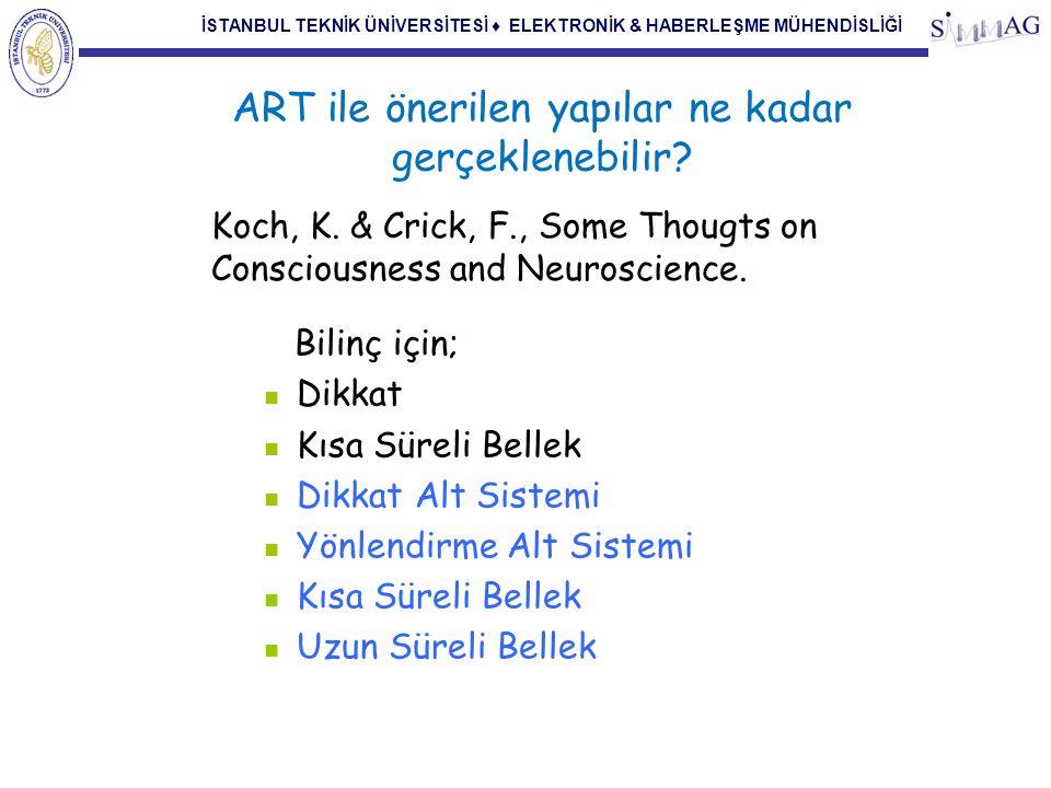 İSTANBUL TEKNİK ÜNİVERSİTESİ ♦ ELEKTRONİK & HABERLEŞME MÜHENDİSLİĞİ ART ile önerilen yapılar ne kadar gerçeklenebilir? Koch, K. & Crick, F., Some Thou
