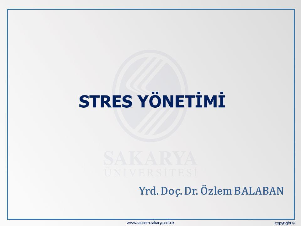 STRES YÖNETİMİ Yrd. Doç. Dr. Özlem BALABAN