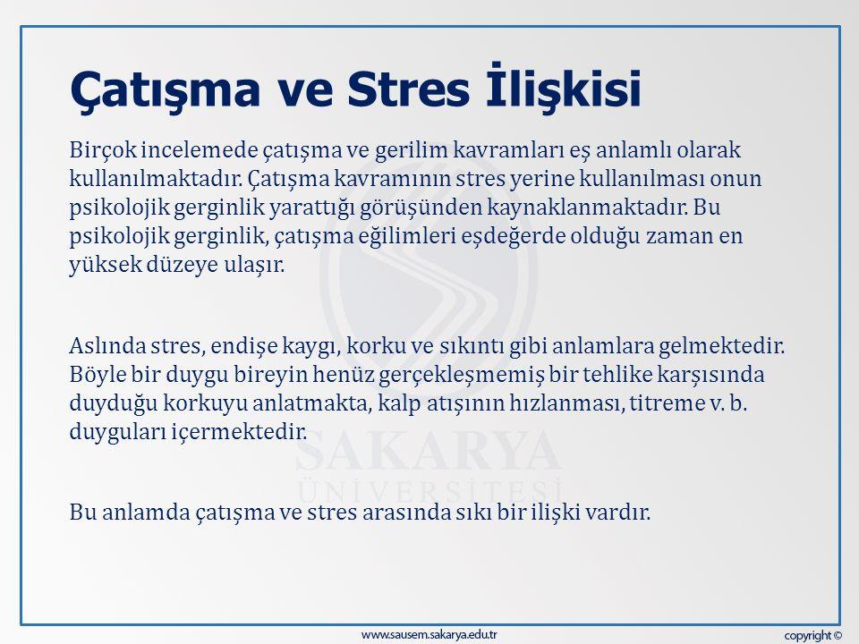 Çatışma ve Stres İlişkisi Birçok incelemede çatışma ve gerilim kavramları eş anlamlı olarak kullanılmaktadır. Çatışma kavramının stres yerine kullanıl