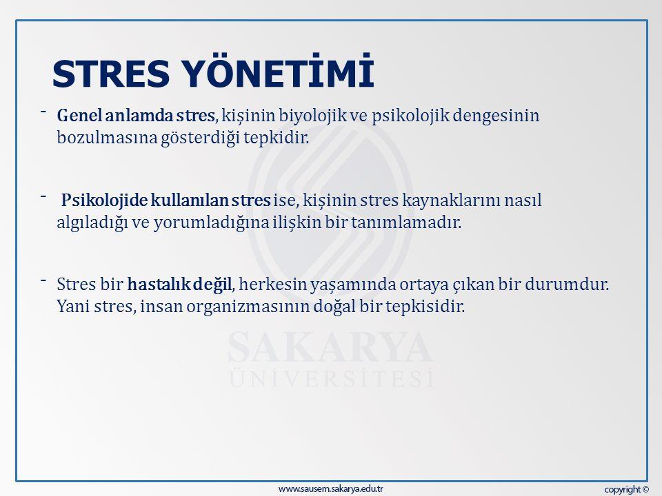 STRES YÖNETİMİ ⁻ Genel anlamda stres, kişinin biyolojik ve psikolojik dengesinin bozulmasına gösterdiği tepkidir. ⁻ Psikolojide kullanılan stres ise,