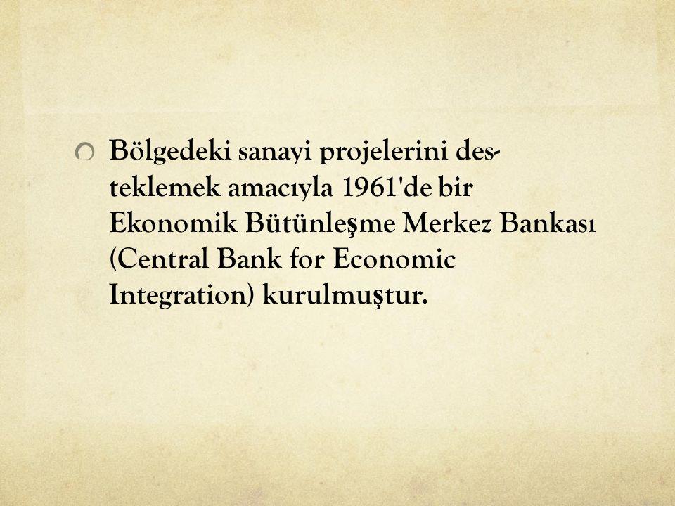Bölgedeki sanayi projelerini des teklemek amacıyla 1961'de bir Ekonomik Bütünle ş me Merkez Bankası (Central Bank for Economic Integration) kurulmu ş