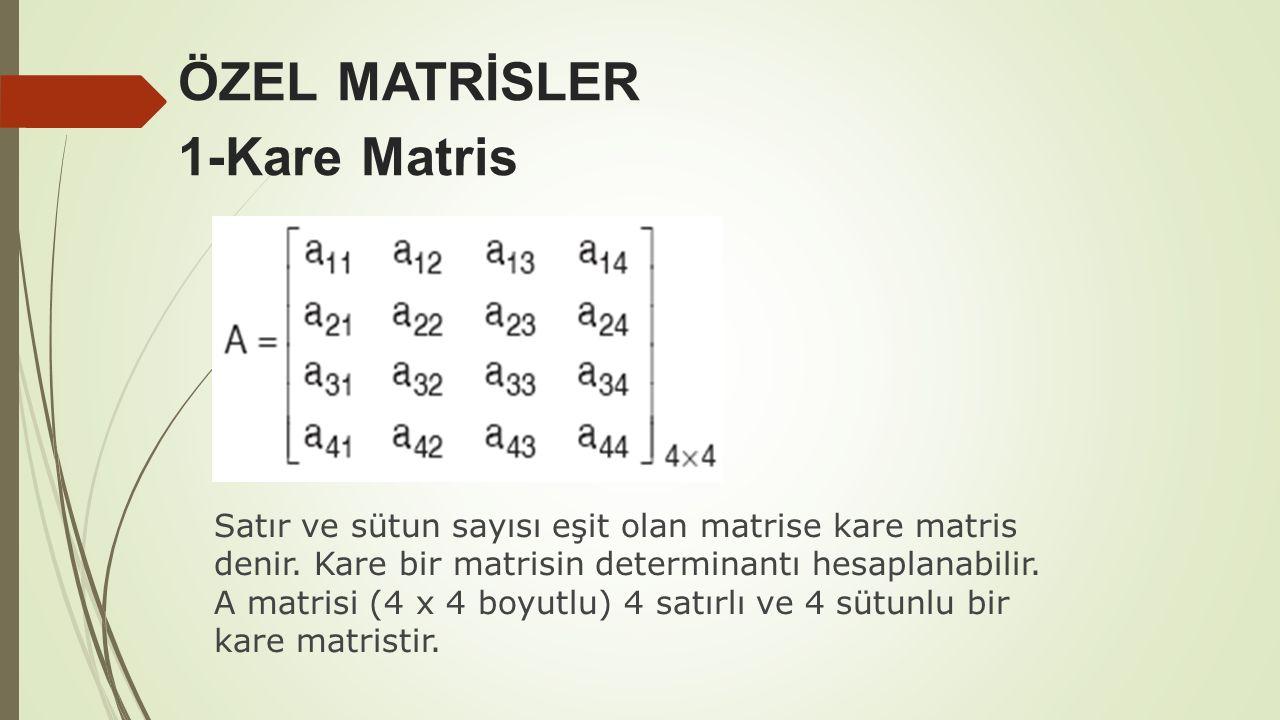 Satır ve sütun sayısı eşit olan matrise kare matris denir. Kare bir matrisin determinantı hesaplanabilir. A matrisi (4 x 4 boyutlu) 4 satırlı ve 4 süt