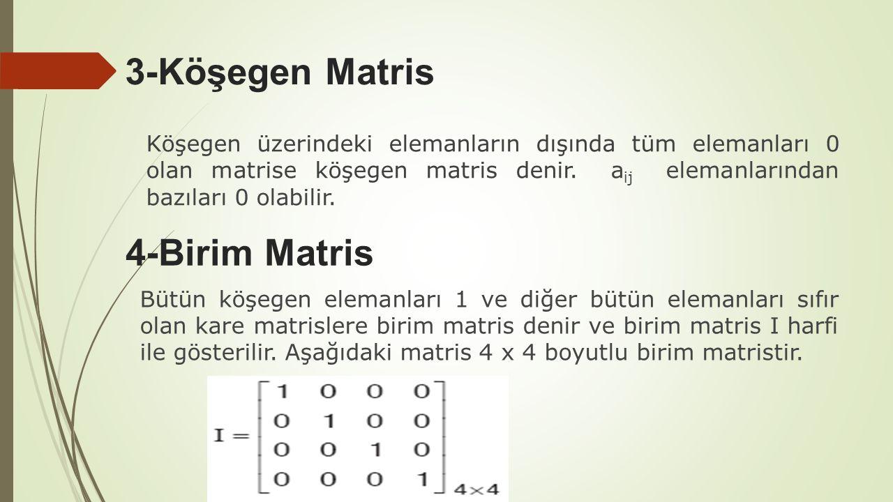 3-Köşegen Matris Köşegen üzerindeki elemanların dışında tüm elemanları 0 olan matrise köşegen matris denir. a ij elemanlarından bazıları 0 olabilir. 4
