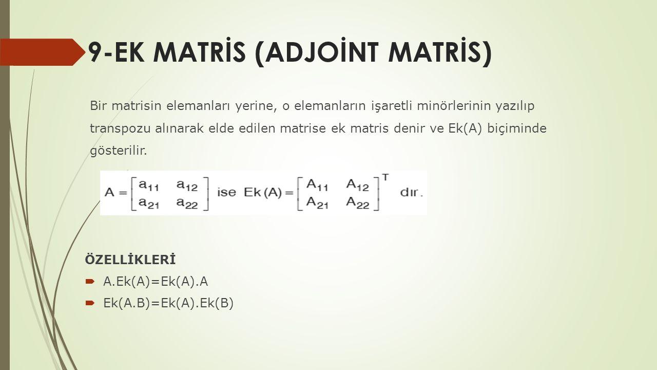 9-EK MATRİS (ADJOİNT MATRİS) ÖZELLİKLERİ  A.Ek(A)=Ek(A).A  Ek(A.B)=Ek(A).Ek(B) Bir matrisin elemanları yerine, o elemanların işaretli minörlerinin y