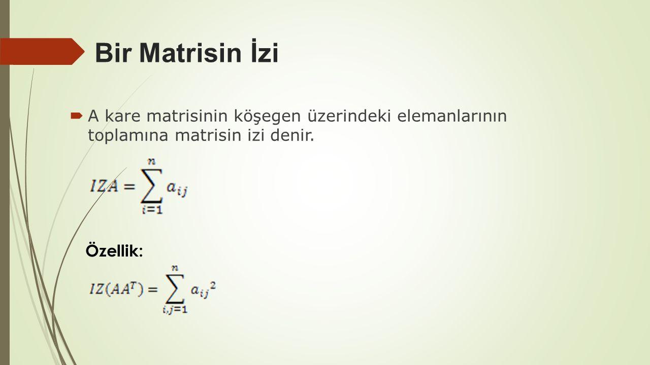 Bir Matrisin İzi  A kare matrisinin köşegen üzerindeki elemanlarının toplamına matrisin izi denir. Özellik: