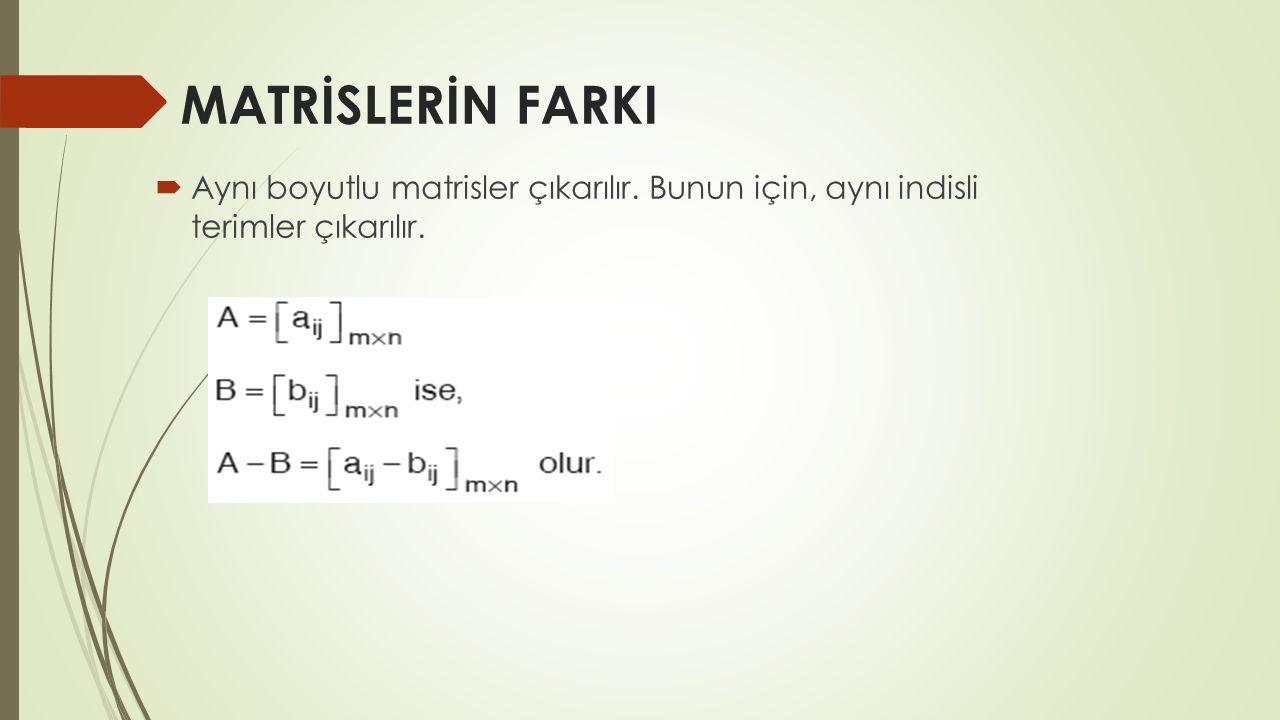 MATRİSİN REEL SAYI (Skaler) İLE ÇARPIMI Bir matris c gibi bir sayı ile çarpılınca matrisin bütün elemanları c ile çarpılır.