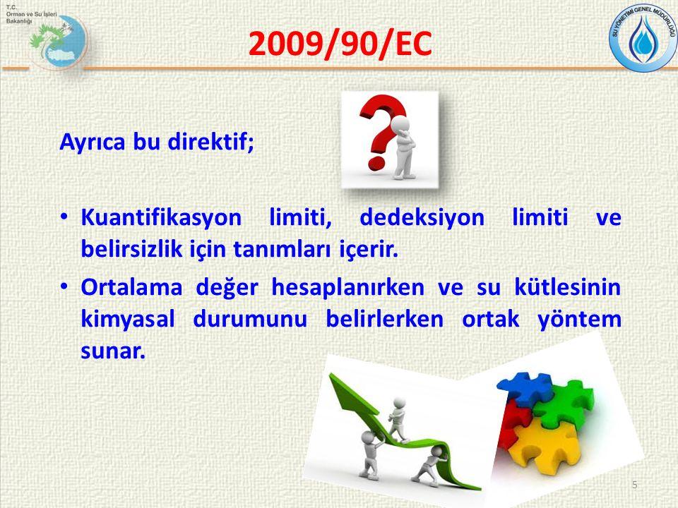 2009/90/EC Ayrıca bu direktif; Kuantifikasyon limiti, dedeksiyon limiti ve belirsizlik için tanımları içerir.