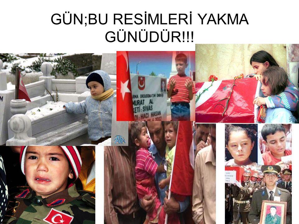 GÜN;BU RESİMLERİ YAKMA GÜNÜDÜR!!!