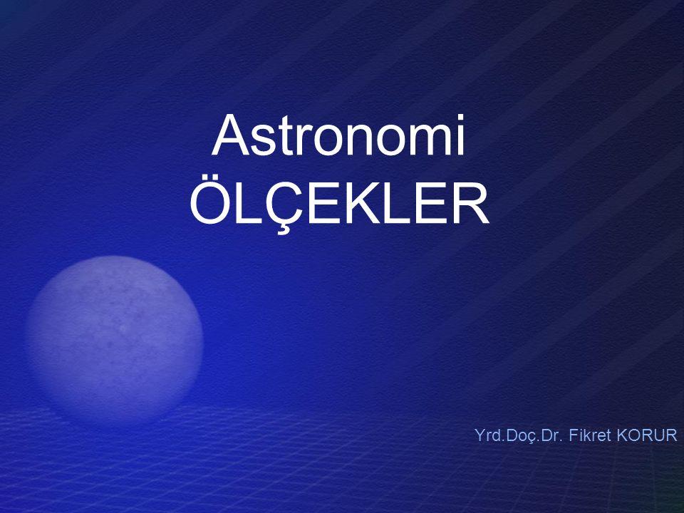 Astronomi ÖLÇEKLER Yrd.Doç.Dr. Fikret KORUR
