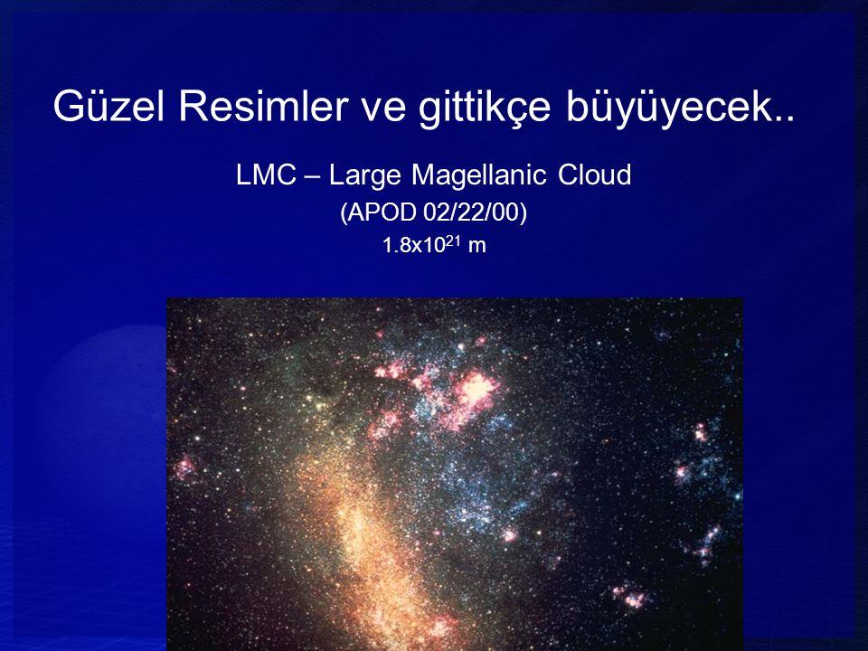 Güzel Resimler ve gittikçe büyüyecek.. LMC – Large Magellanic Cloud (APOD 02/22/00) 1.8x10 21 m