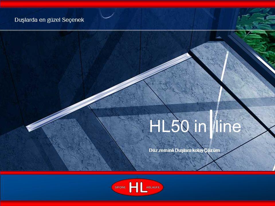 www.hutterer-lechner.com HL50 in|line Düz zeminli Duşlara kolay Çözüm Kolay Montaj: Monte edilmiş Sifon Gövdeli Yüksek Akış Kapasitesi: 0,8 l/s (48 l/min) Alçak Yapılı: 110 mm Kolay Temizlik: Çıkarılabilir Koku Önleyicili Şık: Ince Kapak 40 mm, Çerçevesiz Sessiz: Gürültü kesen, Yüksekliği ayarlanabilen Ayaklı Hijyenik: Icinden Eğimli Sağlam: Yük Kapasitesi K3 - 300 kg