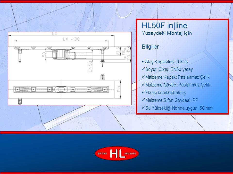 www.hutterer-lechner.com HL50F in|line Yüzeydeki Montaj için Bilgiler Akış Kapasitesi: 0,8 l/s Boyut: Çıkışı DN50 yatay Malzeme Kapak: Paslanmaz Çelik Malzeme Gövde: Paslanmaz Çelik Flanşı kumlandırılmış Malzeme Sifon Gövdesi: PP Su Yüksekliği Norma uygun: 50 mm
