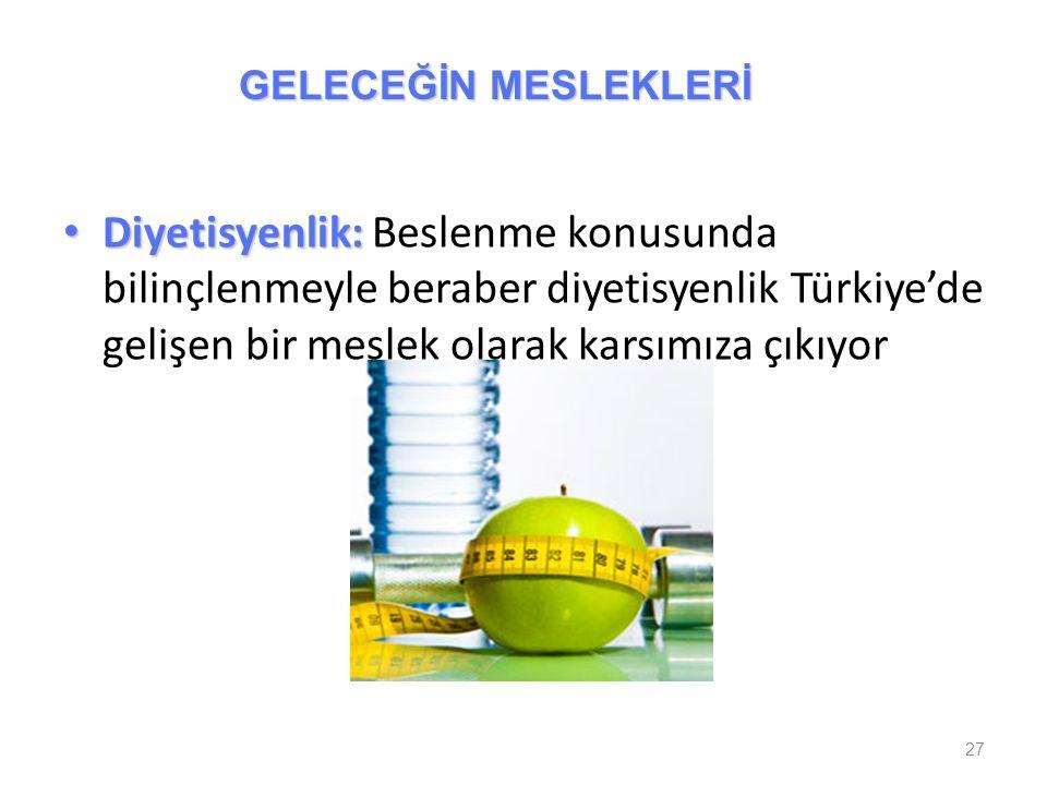 Diyetisyenlik: Diyetisyenlik: Beslenme konusunda bilinçlenmeyle beraber diyetisyenlik Türkiye'de gelişen bir meslek olarak karşımıza çıkıyor 27 GELECE