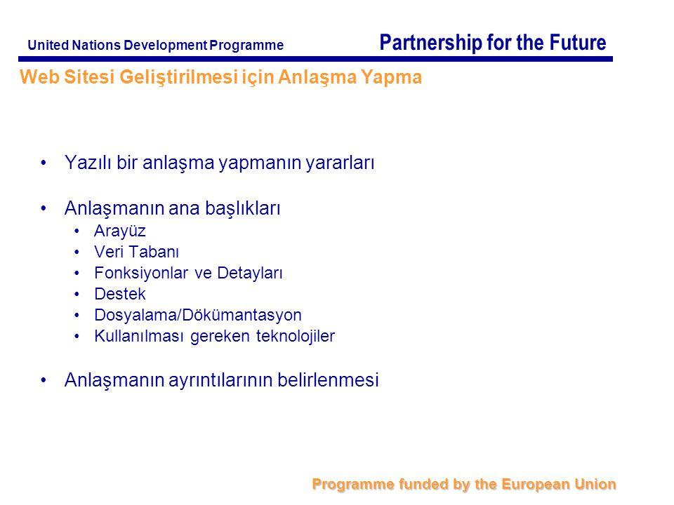 Partnership for the Future Programme funded by the European Union United Nations Development Programme Yazılı bir anlaşma yapmanın yararları Anlaşmanın ana başlıkları Arayüz Veri Tabanι Fonksiyonlar ve Detayları Destek Dosyalama/Dökümantasyon Kullanılması gereken teknolojiler Anlaşmanın ayrıntılarının belirlenmesi Web Sitesi Geliştirilmesi için Anlaşma Yapma