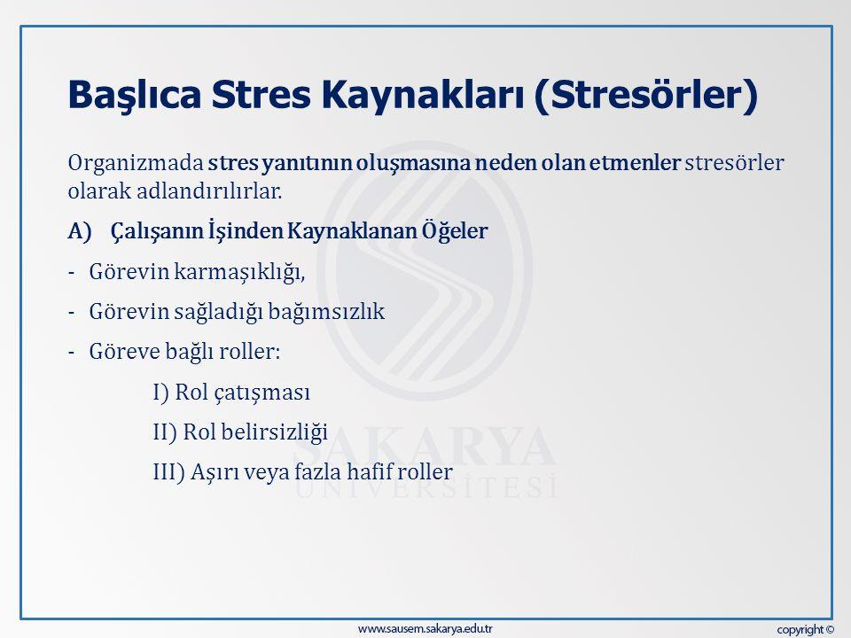 Başlıca Stres Kaynakları (Stresörler) Organizmada stres yanıtının oluşmasına neden olan etmenler stresörler olarak adlandırılırlar. A)Çalışanın İşinde