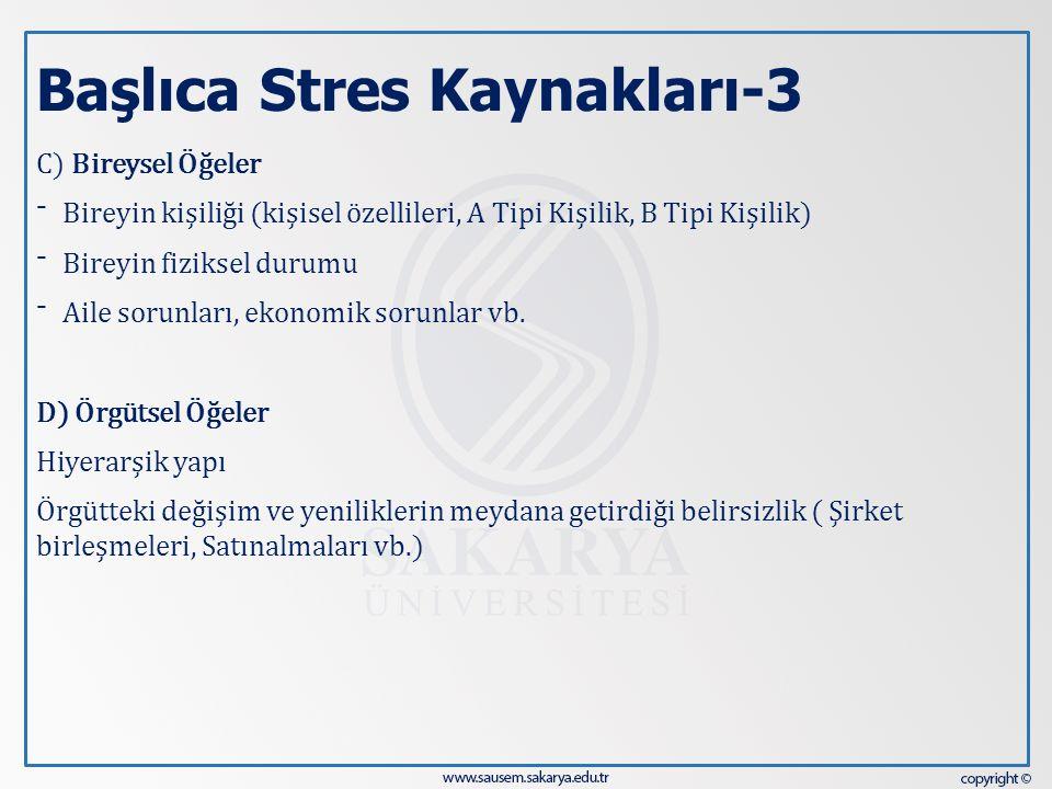 Başlıca Stres Kaynakları-3 C) Bireysel Öğeler ⁻ Bireyin kişiliği (kişisel özellileri, A Tipi Kişilik, B Tipi Kişilik) ⁻ Bireyin fiziksel durumu ⁻ Aile