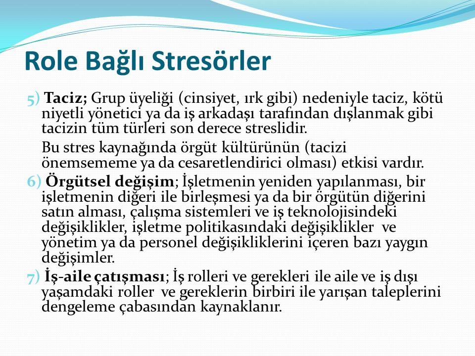Role Bağlı Stresörler 5) Taciz; Grup üyeliği (cinsiyet, ırk gibi) nedeniyle taciz, kötü niyetli yönetici ya da iş arkadaşı tarafından dışlanmak gibi tacizin tüm türleri son derece streslidir.