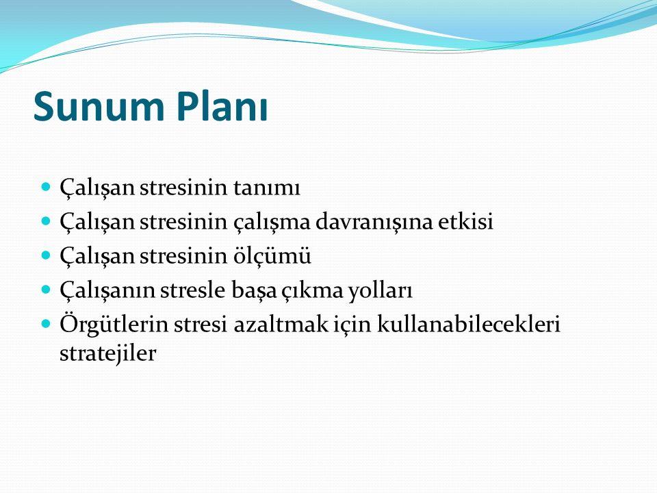 Sunum Planı Çalışan stresinin tanımı Çalışan stresinin çalışma davranışına etkisi Çalışan stresinin ölçümü Çalışanın stresle başa çıkma yolları Örgütlerin stresi azaltmak için kullanabilecekleri stratejiler