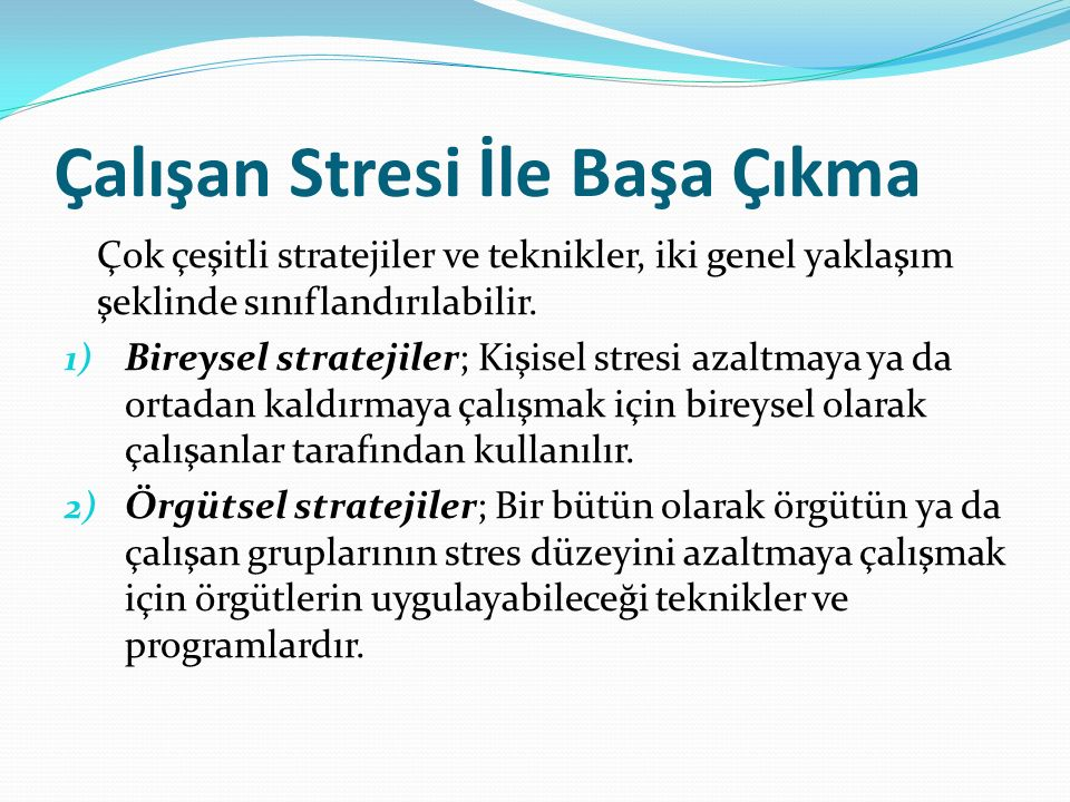 Çalışan Stresi İle Başa Çıkma Çok çeşitli stratejiler ve teknikler, iki genel yaklaşım şeklinde sınıflandırılabilir.