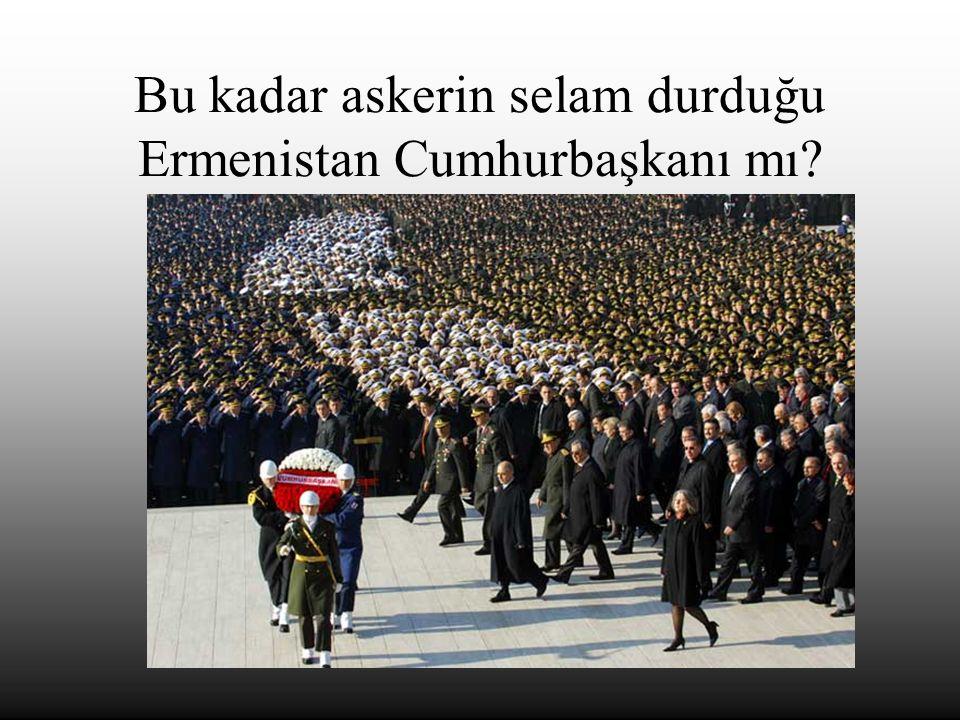 Bu kadar askerin selam durduğu Ermenistan Cumhurbaşkanı mı?