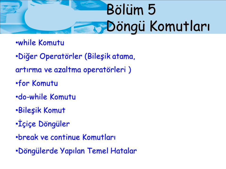 Bölüm 5 Döngü Komutları while Komutu while Komutu Diğer Operatörler (Bileşik atama, artırma ve azaltma operatörleri ) Diğer Operatörler (Bileşik atama