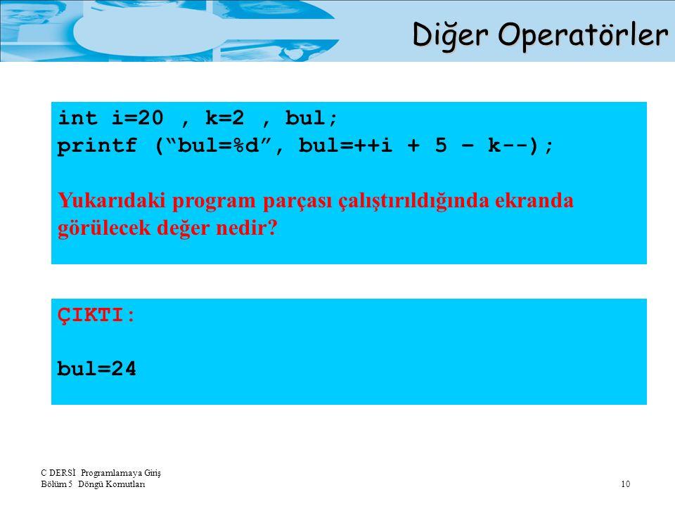 """C DERSİ Programlamaya Giriş Bölüm 5 Döngü Komutları 10 int i=20, k=2, bul; printf (""""bul=%d"""", bul=++i + 5 – k--); Yukarıdaki program parçası çalıştırıl"""